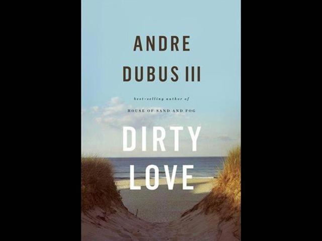 Andre Dubus III,Dirty Love,Devon
