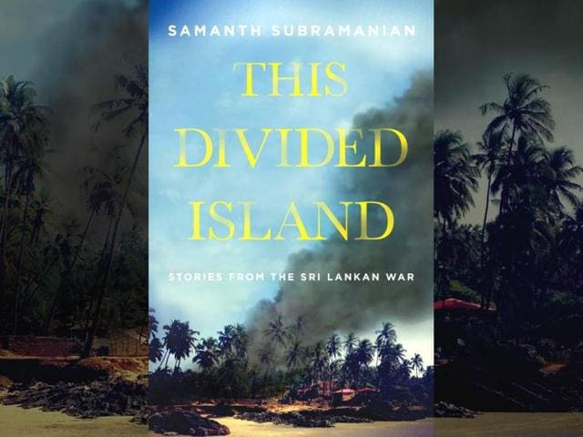 This Divided Island: Stories from the Sri Lankan War,Samanth Subramanian,book review