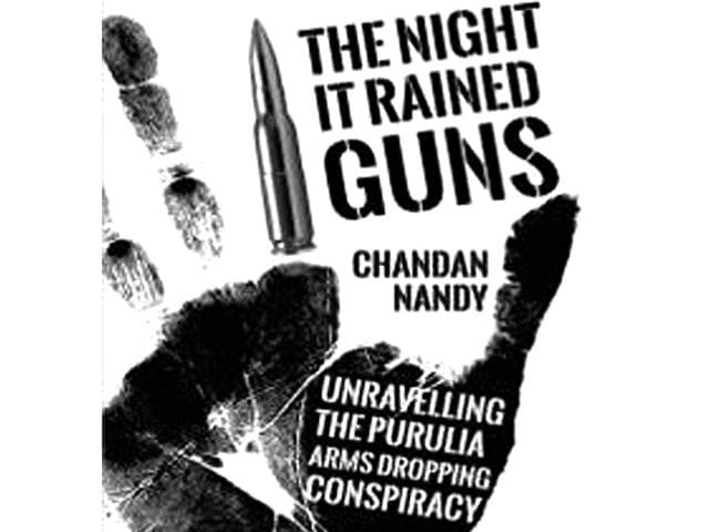 the night it rained guns: unravelling the purulia arms drop,the night it rained guns,unravelling the purulia arms drop