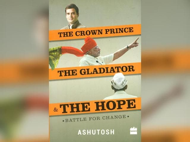 Senior-journalist-and-AAP-leader-Ashutosh-s-new-book-The-Crown-Prince-The-Gladiator-amp-The-Hope-looks-at-what-it-takes-to-fight-an-election-in-India-One-of-the-most-interesting-chapters-deals-with-the-power-struggle-within-the-party