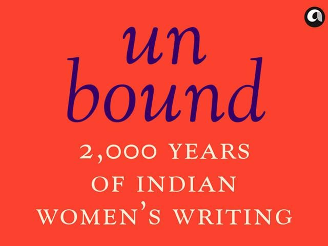 Unbound-2-000-Years-of-Indian-Women-s-Writing-Edited-by-Annie-Zaidi