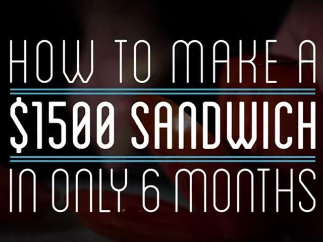 Sandwich making,$1,500 for a sandwich