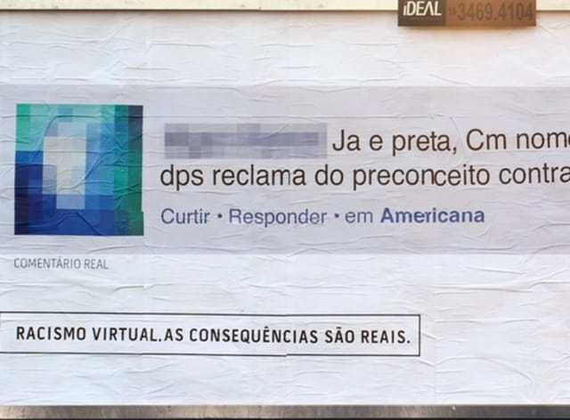 Criola, a civil rights organisation run by Afro-Brazilian women, track down addresses of people who post racist online comments and paste the text in huge letters in billboards near their houses.