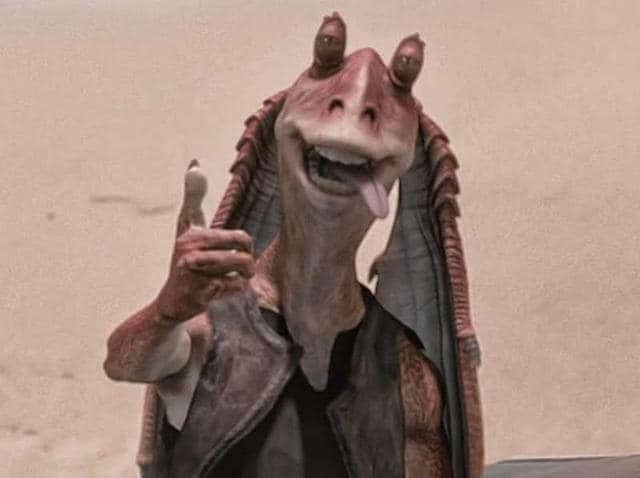 Mesa is so happy Jar Jar Binks is not in Star Wars anymore.