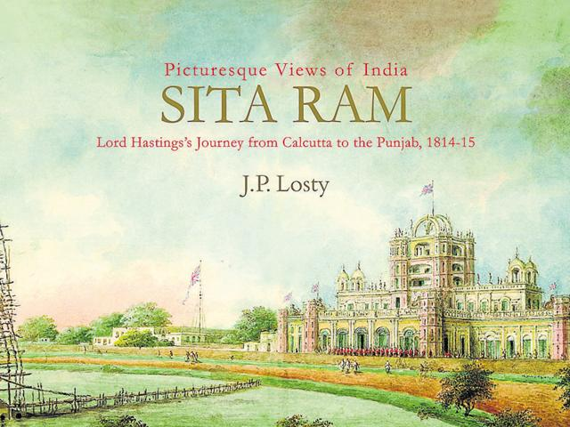 'Sita Ram: Picturesque Views of India' is a collection of water colour illustrations of Lord Hastings's journey from Calcutta to the Punjab in 1814-15, published along with the British Governor General's journal.