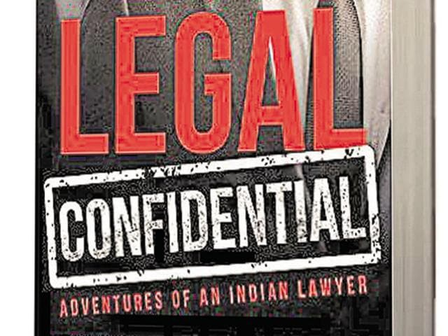 Legal Confidential: Adventures of An Indian Lawyer by Ranjeev C Dubey (Penguin Rs 499; PP 299)