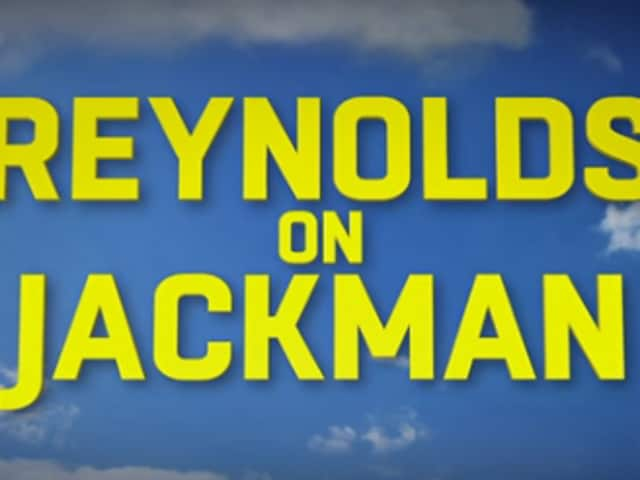 Reynolds on Jackman. Don't read into it too much.
