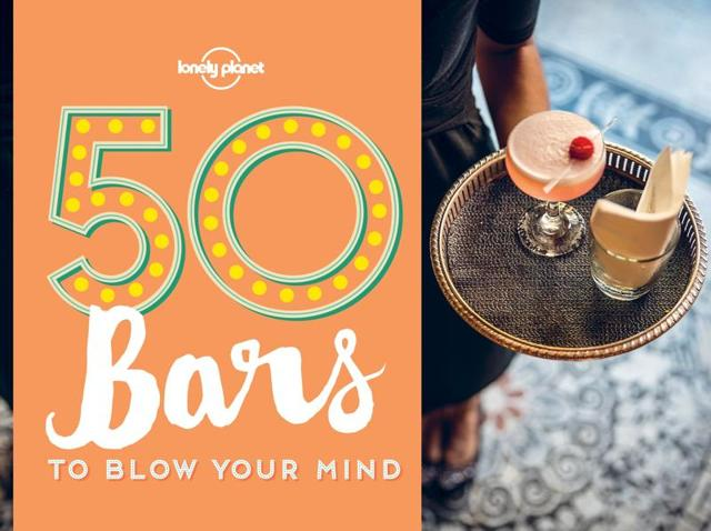 Lonely Planet,Top 50 Bars In The World,50 Bars to Blow Your Mind