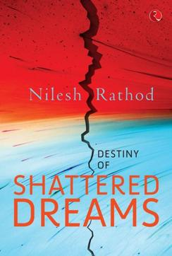 Nilesh Rathod's Destiny of Shattered Dreams is the tale of rise and fall of a businessman Atul Malhotra.