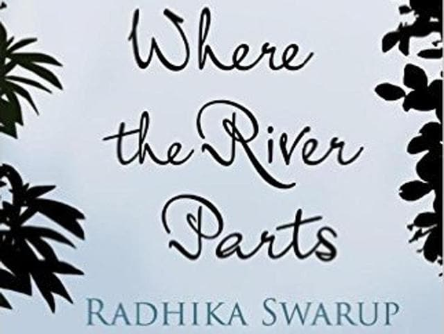 Radhika Swarup's Where The River Parts follows Asha as she begins a new journey in India