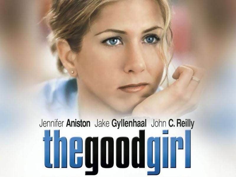 One of Aniston's most critically-acclaimed roles was 2002's The Good Girl with Jake Gyllenhaal, for which Aniston received an Independent Spirit Award nomination.