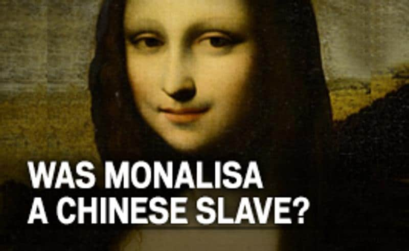 Was Monalisa a Chinese slave?