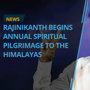 Superstar Rajinikanth Starts His Annual Spiritual Pilgrimage to Himalay...