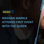 Meghan Markle's first event with The Queen