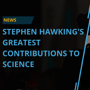 Stephen Hawking's greatest contributions to science