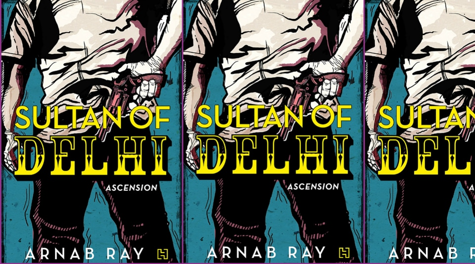 Arnab Ray,Sultan of Delhi,Arnab Ray's Sultan of Delhi: Ascension