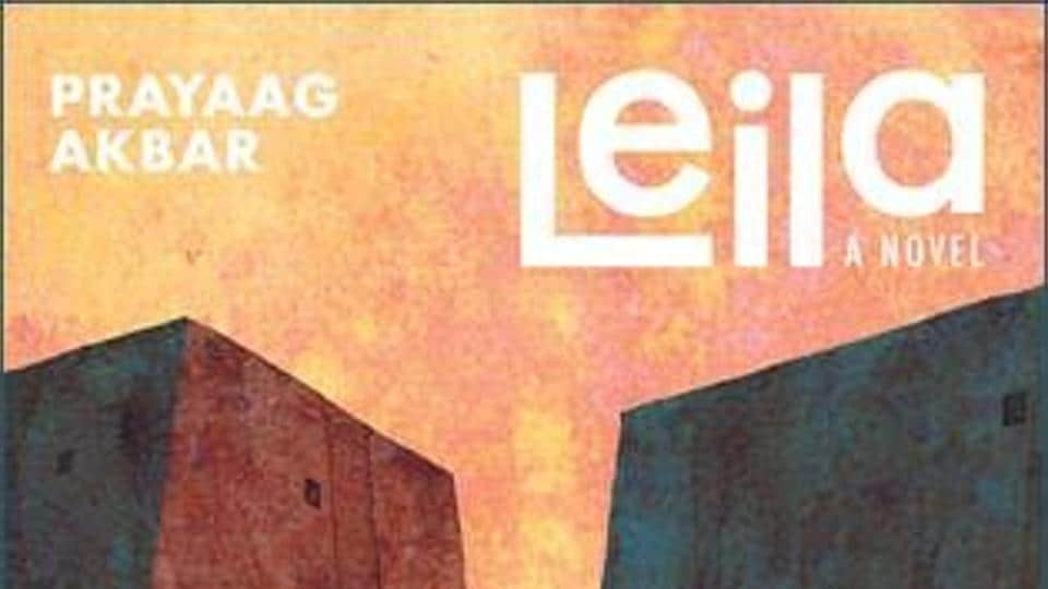 The book Leila, by Prayaag Akbar, is set in a future where religious and communal barriers are higher than they are now.