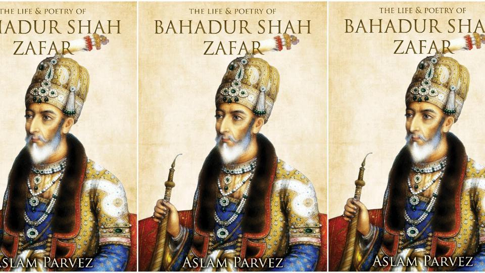 Bahadur Shah Zafar,The Life and Poetry of Bahadur Shah Zafar,Aslam Parvez