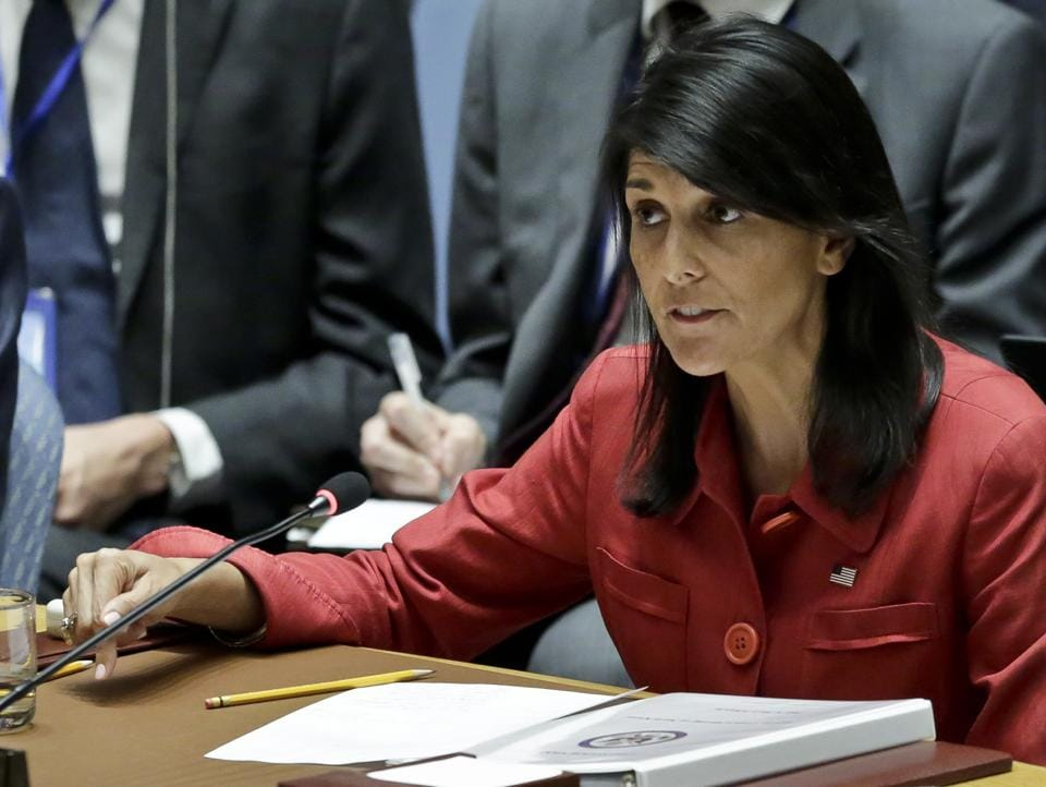 The United States envoy to the UN Nikki Haley.