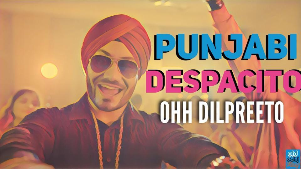 A grab from the Punjabi version of Despacito- Ohh Dilpreeto