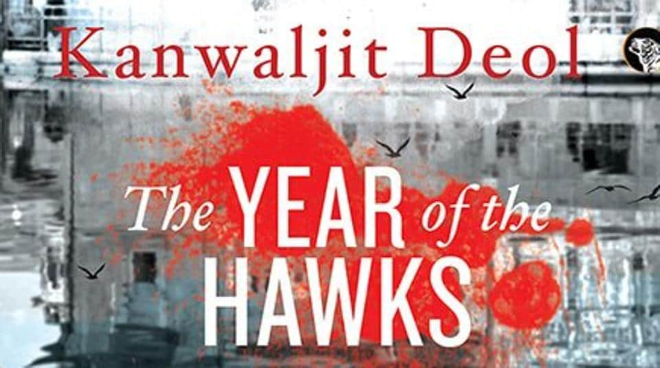 Former police officer Kanwaljit Deol looks back with anguish at what happened in those troubled times of Punjab in her novel 'The Year of the Hawks'.