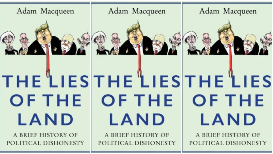 The Lies of the Land: A Brief History of Political Dishonesty by Adam Macqueen. Publisher: Atlantic Books, Pages: 352, Price: Rs 599.