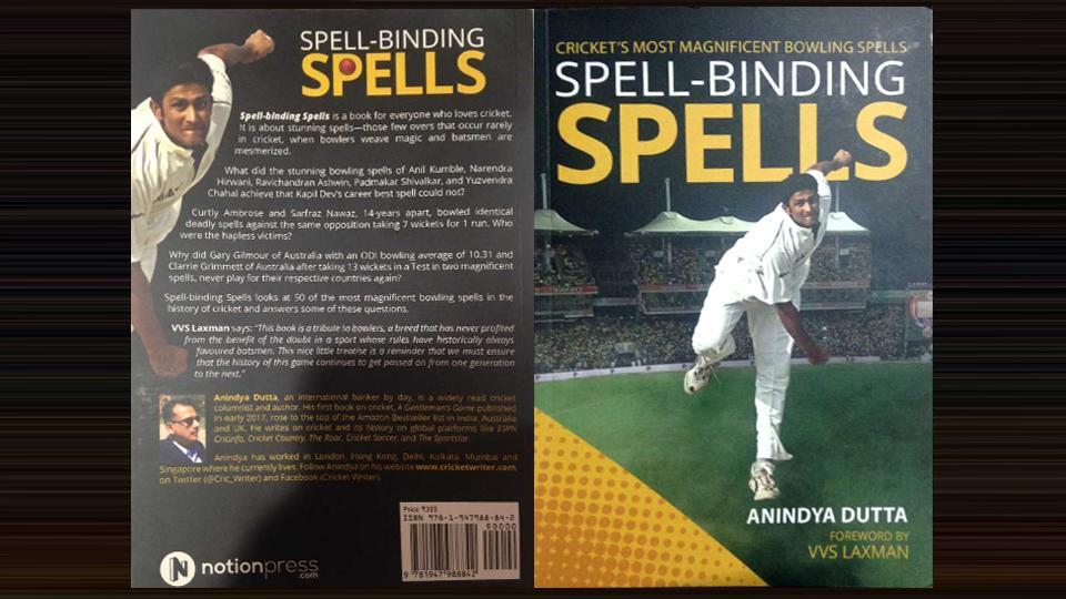 Spell-Binding Spells, written by Anindya Dutta, is a tribute to some of the finest bowling performances in cricket.