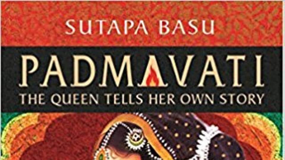 Sutapa Basu,Padmavati: The Queen Tells Her Own Story,Queen Padmini