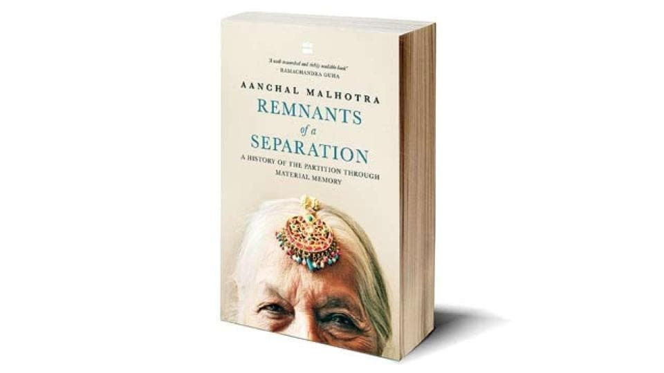 Remanants of Separation,Aanchal Malhotra,India Pakistan Partition