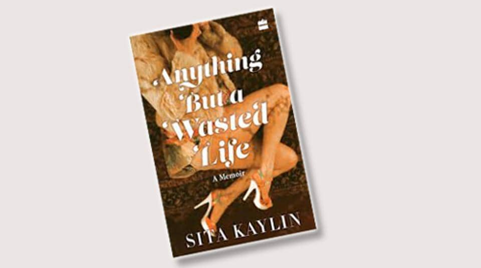 Anything But A Wasted Life,Sita Kaylin,Autobiography
