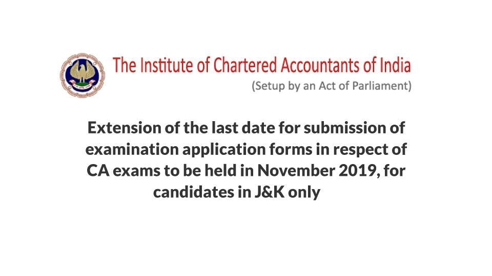 Registration dates for Chartered Accountants November exam have been extended for candidates in J-K.