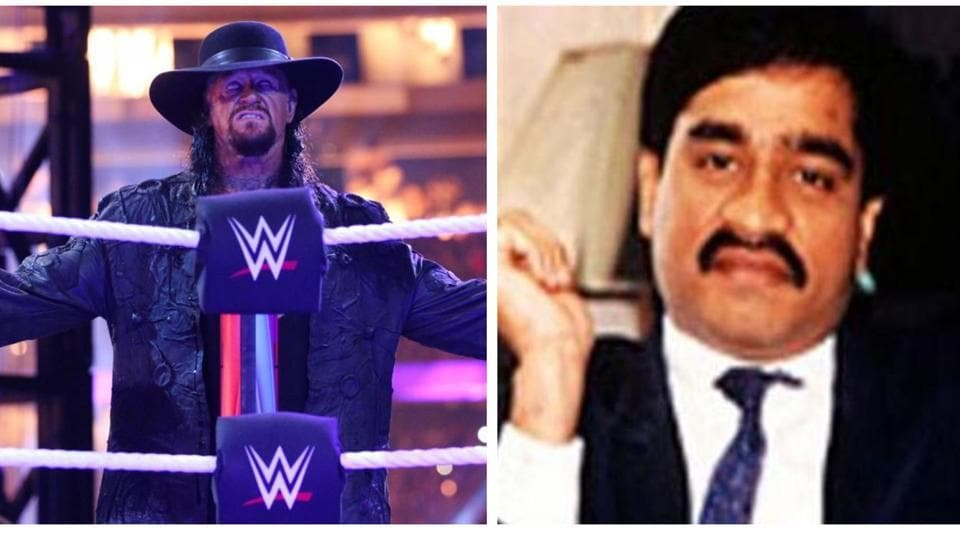 The Undertaker and Dawood Ibrahim.