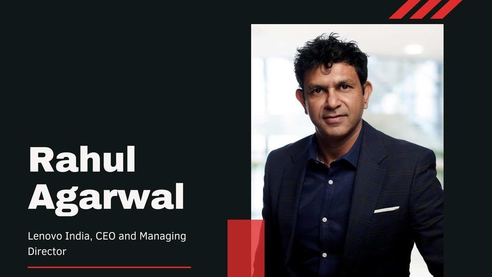 Rahul Agarwal, CEO and Managing Director of Lenovo India.